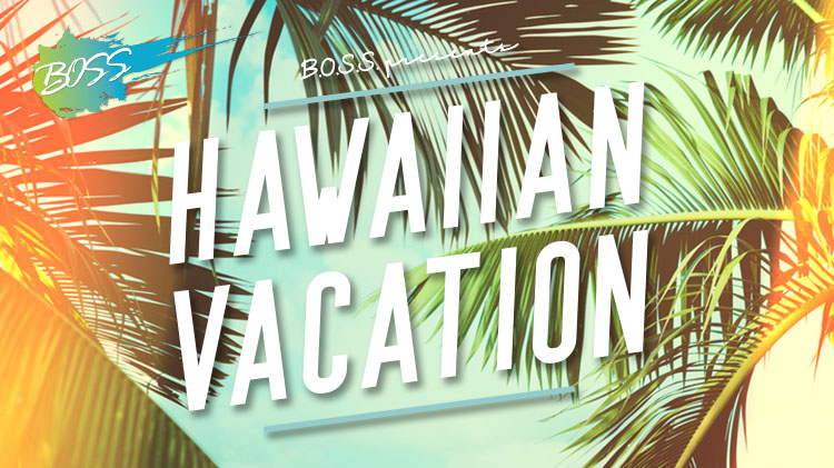 B.O.S.S. Hawaiian Vacation