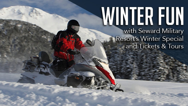 Seward Military Resort's Winter Lodging Special and Tickets & Tours
