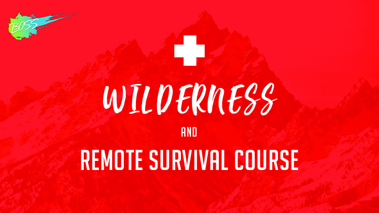 B.O.S.S. Wilderness and Remote First Aid