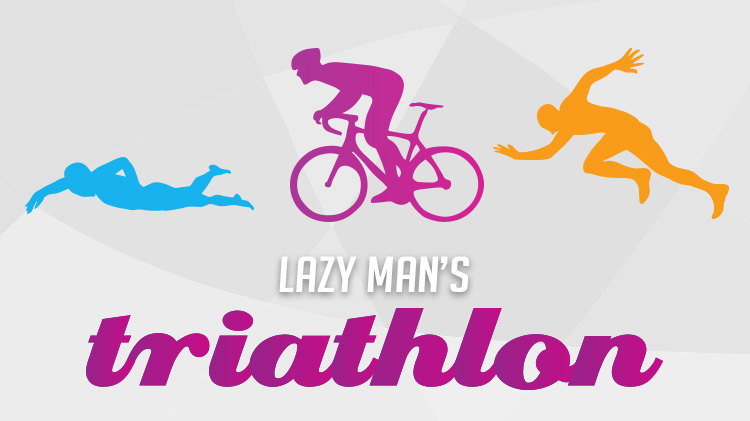 Lazy Man's Triathlon