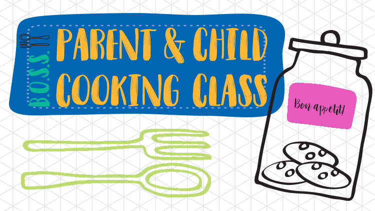 B.O.S.S. Parent & Child Cooking Class